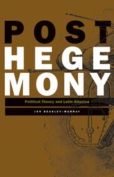 PosthegemonyPolitical Theory and Latin America$