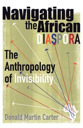 Navigating the African DiasporaThe Anthropology of Invisibility$