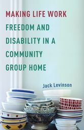 Making Life WorkFreedom and Disability in a Community Group Home