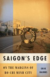 Saigon's Edge – On the Margins of Ho Chi Minh City - Minnesota Scholarship Online