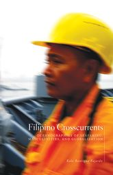 Filipino CrosscurrentsOceanographies of Seafaring, Masculinities, and Globalization$