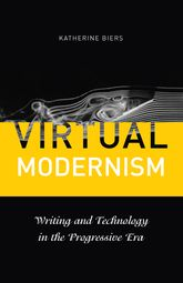 Virtual ModernismWriting and Technology in the Progressive Era