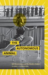 The Autonomous AnimalSelf-Governance and the Modern Subject