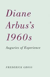 Diane Arbus's 1960sAuguries of Experience