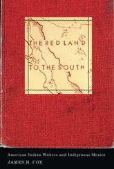The Red Land to the SouthAmerican Indian Writers and Indigenous Mexico