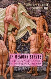 If Memory ServesGay Men, AIDS, and the Promise of the Queer Past