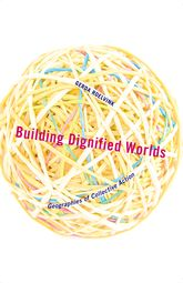 Building Dignified Worlds – Geographies of Collective Action - Minnesota Scholarship Online