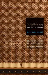 Digital Memory and the Archive - Minnesota Scholarship Online