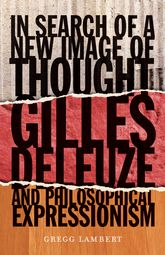 In Search of a New Image of ThoughtGilles Deleuze and Philosophical Expressionism