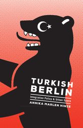 Turkish BerlinIntegration Policy and Urban Space$