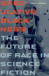 Speculative BlacknessThe Future of Race in Science Fiction