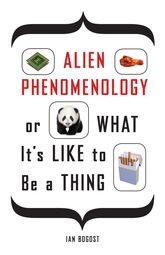 Alien Phenomenology, or What It's Like to Be a Thing$