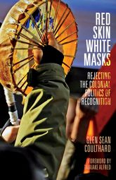 Red Skin, White MasksRejecting the Colonial Politics of Recognition