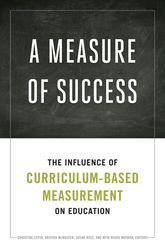 A Measure of SuccessThe Influence of Curriculum-Based Measurement on Education$
