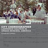 City ChoreographerLawrence Halprin in Urban Renewal America