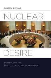 Nuclear DesirePower and the Postcolonial Nuclear Order