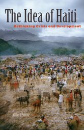 The Idea of HaitiRethinking Crisis and Development