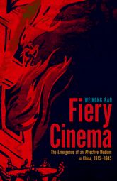 Fiery Cinema – The Emergence of an Affective Medium in China, 1915-1945 - Minnesota Scholarship Online