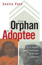 From Orphan to AdopteeU.S. Empire and Genealogies of Korean Adoption