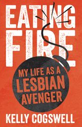Eating FireMy Life as a Lesbian Avenger$