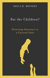 For the Children?Protecting Innocence in a Carceral State$