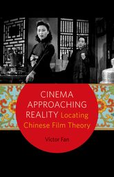 Cinema Approaching RealityLocating Chinese Film Theory