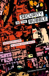 Security In the BubbleNavigating Crime in Urban South Africa