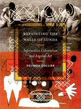 Repainting the Walls of LundaInformation Colonialism and Angolan Art$