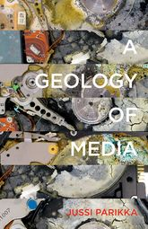 A Geology of Media | Minnesota Scholarship Online