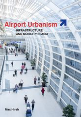 Airport Urbanism: Infrastructure and Mobility in Asia