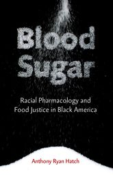 Blood SugarRacial Pharmacology and Food Justice in Black America$