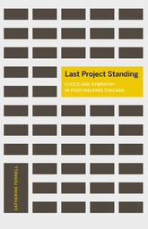 Last Project StandingCivics and Sympathy in Post-Welfare Chicago$