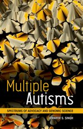 Multiple AutismsSpectrums of Advocacy and Genomic Science