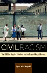 Civil RacismThe 1992 Los Angeles Rebellion and the Crisis of Racial Burnout