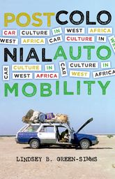 Postcolonial AutomobilityCar Culture in West Africa$