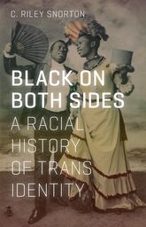 Black on Both SidesA Racial History of Trans Identity$
