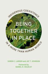 Being Together in Place – Indigenous Coexistence in a More Than Human World | Minnesota Scholarship Online