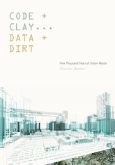 Code and Clay, Data and DirtFive Thousand Years of Urban Media$