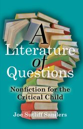 A Literature of QuestionsNonfiction for the Critical Child