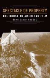 Spectacle of PropertyThe House in American Film$